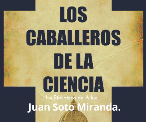 Los caballeros de la ciencia. - Juan Soto Miranda.
