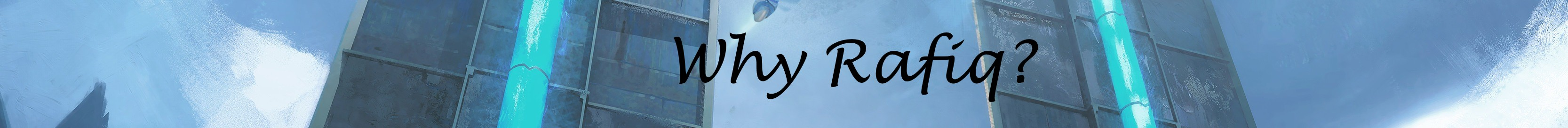 **---Why Rafiq?---**
