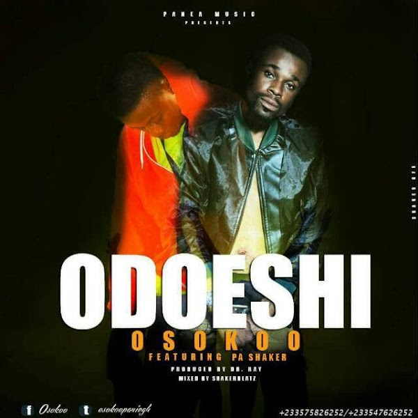 Osokoo ft Pa Shaker-Odoehi(Prod by Dr Ray)