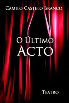 O Último Acto - Camilo Castelo Branco