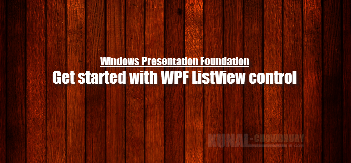 Get started with WPF ListView control (www.kunal-chowdhury.com)