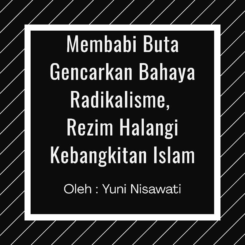 Membabi Buta Gencarkan Bahaya Radikalisme, Rezim Halangi Kebangkitan Islam