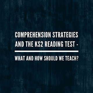 Comprehension Strategies And The KS2 Reading Test - What and How Should We Teach?
