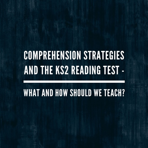 Comprehension Strategies And The Ks2 Reading Test What And How