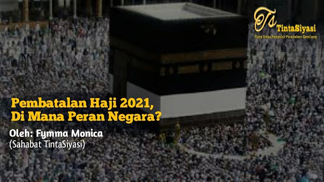 Pembatalan Haji 2021, Di Mana Peran Negara?
