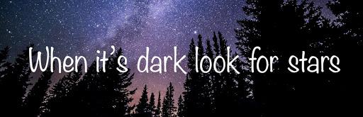 When it's dark look for stars