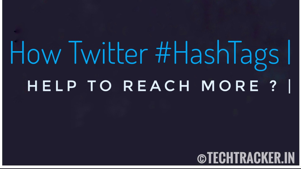 How Twitter HashTags Help To Reach More ?