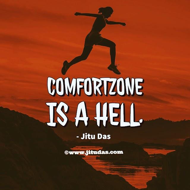 Comfortzone quote by Jitu Das quotes
