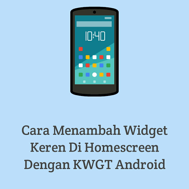 Cara Menambah Widget Keren Di Homescreen Dengan KWGT Android