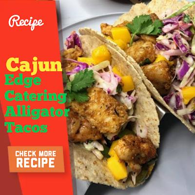 Cajun Edge Catering Alligator Tacos Recipe