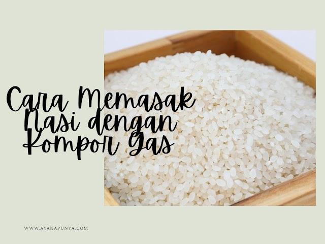 Cara Memasak Nasi dengan Kompor Gas