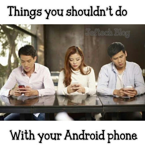 10 things you should not do with your Android phones.