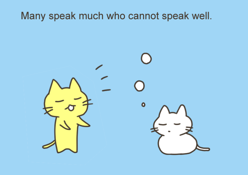 Many speak much who cannot speak well