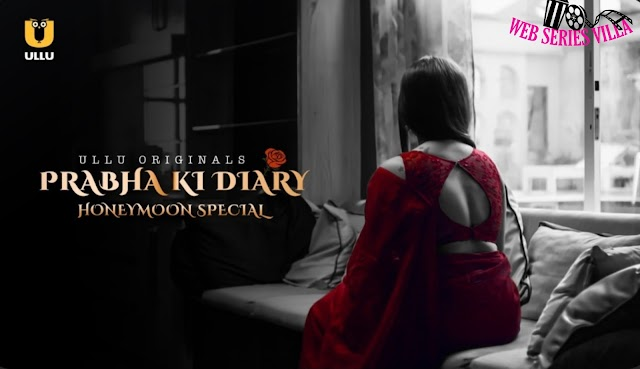 PRABHA KI DIARY ( HONEYMOON SPECIAL ) ullu web series latest, Cast, Story, Releasing date, Actress, Ullu online