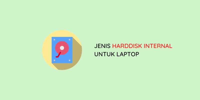 jenis harddisk internal laptop