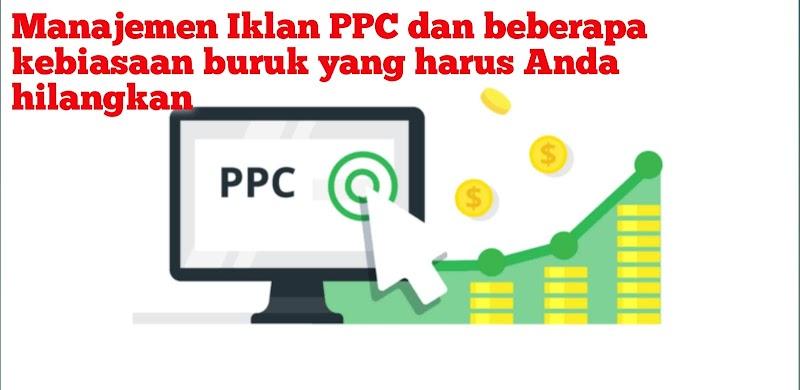 Manajemen Iklan PPC dan beberapa kebiasaan buruk yang harus Anda hilangkan