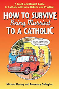 HOW TO SERVIVE BEING MARRIED TO A CATHOLIC