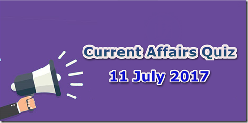 11 July 2017 Current Affairs MCQ Quiz