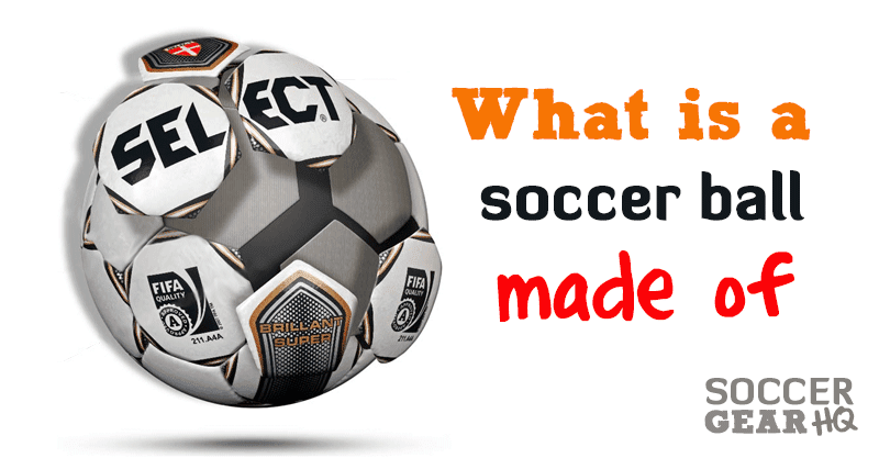 What Is A Soccer Ball Made Of?
