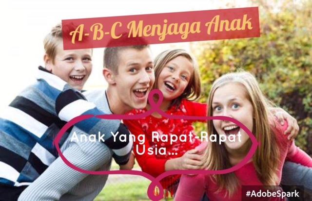A-B-C MENJAGA ANAK_ANAK YANG RAPAT-RAPAT USIA...