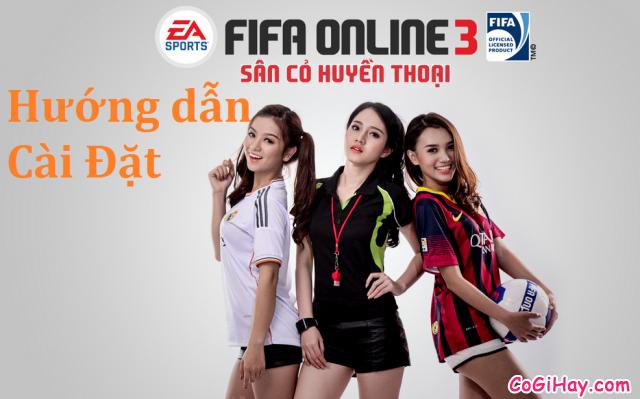 Hướng dẫn cài đặt game bóng đá FIFA Online 3 với 3 em chân dài