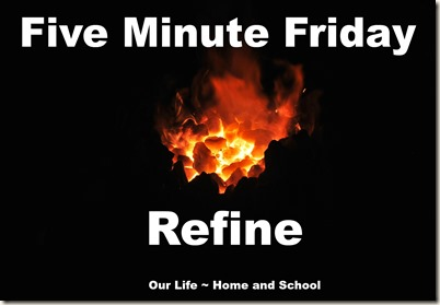 Five Minute Friday - Refine