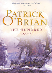 The Hundred Days: Aubrey/Maturin series, book 19 By Patrick O?Brian