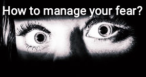 How to manage your fear?