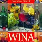 """Bolesław Pilarek """"Wina domowe i potrawy z winem"""", Prószyński i S-ka, Warszawa 2005.jpg"""