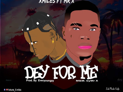 Music : Xmiles ft. Mr X - Dey For Me || Download Mp3