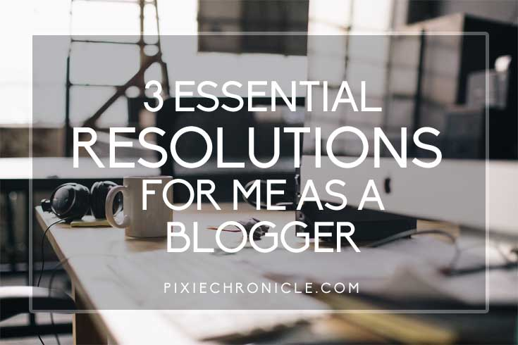 3 Essential Resolutions For Me as a Blogger