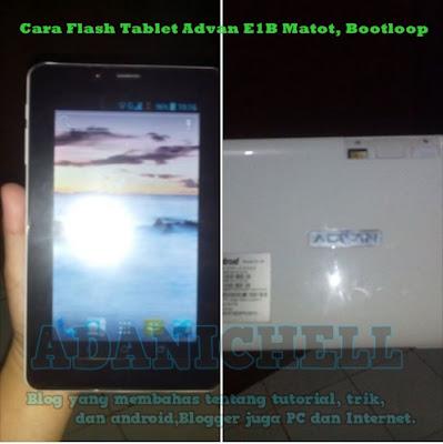 di sini saya akan membagikan satu buah tutorial cara mengatasi Cara Flash Tablet Advan E1B Matot, Bootloop