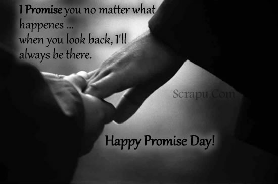 Promise-Day image I Promise you no matter what happens when you look back, I will always be there. Happy Promise Day