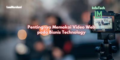 Pentingnya Memakai Video Web pada Bisnis Technology