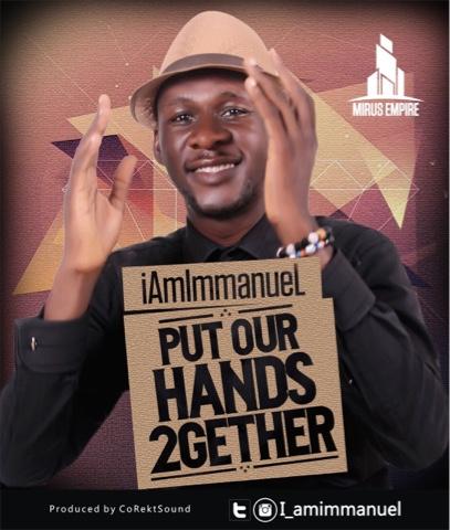 "iAmImmanue — ""Put Our Hands 2gether"" #PUTOURHANDS2GETHER"
