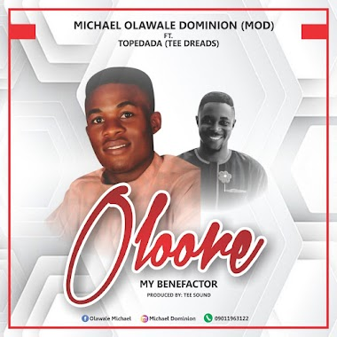 Music : Oloore (My Benefactor ) - Michael Dominion ft Tope Dada