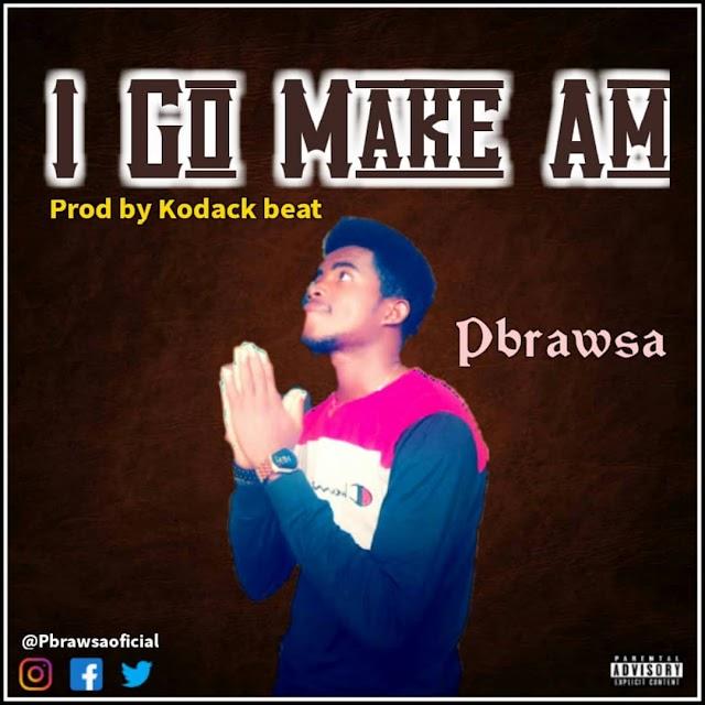 Pbrawsa - I Go Make am (Prod. By Koback)