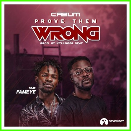 Prove Them Wrong –Cabum  Feat. Fameye (Produced. By Hylander Beat)-BrytGh.Com
