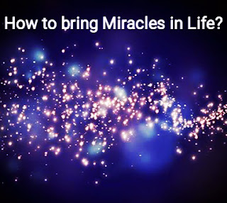 How to bring Miracles in life?