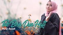 Lirik Lagu Wafiq Azizah - Tak Bisa Dua Hati