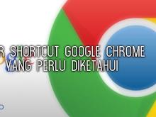 Fitur Shortcut Keyboard Google Chrome Yang Harus Kamu Tahu