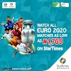 EURO 2020: StarTimes Slashes Decoder Price, Offers All Matches On N1700 Package ~Omonaijablog