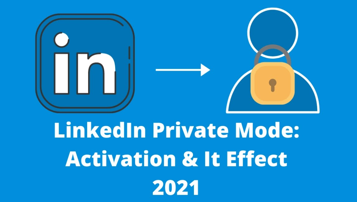 LinkedIn Private Mode: Activation & It Effect 2021