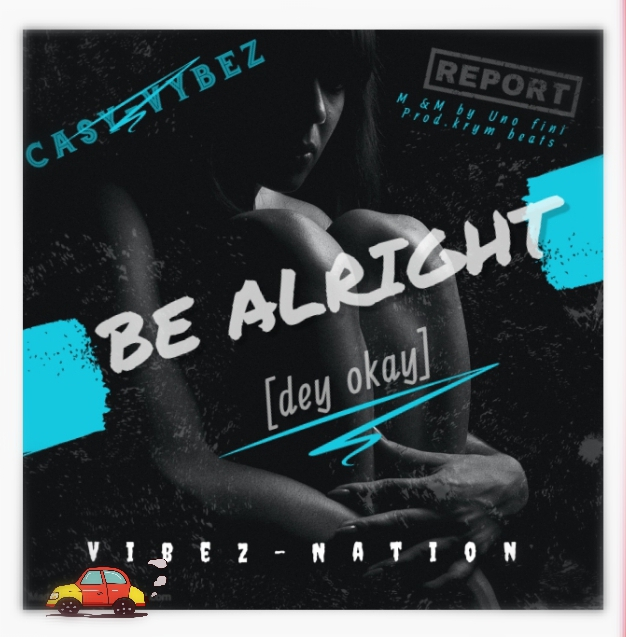 Casy Vibez — Be Alright (Dey Okay)