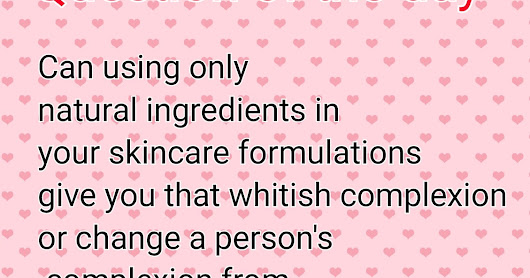 CAN ORGANIC PRODUCTS WHITEN THE SKIN COMPLEXION?