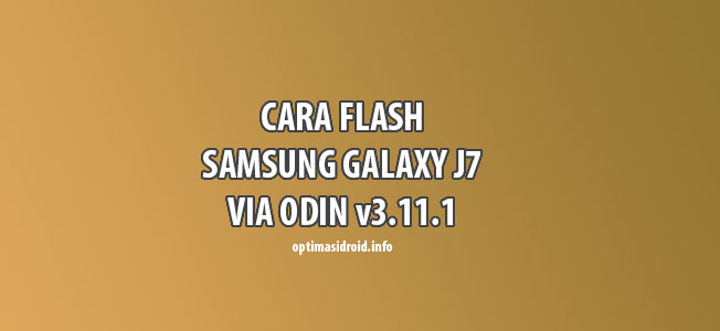 Cara Flash Samsung Galaxy J7 via Odin