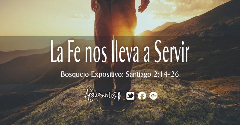 La fe NOS LLEVA A SERVIR. Santiago 2.14-26 (2)