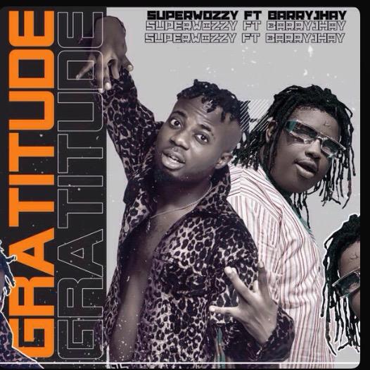 [Lyrics] Gratitude - superwozzy ft Barry jhay
