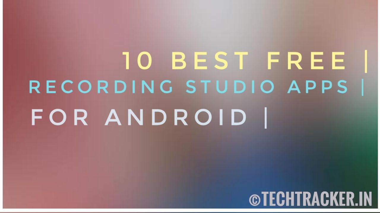 10 Best Free Recording Studio Apps For Android