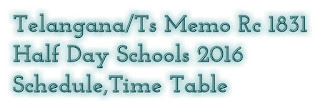 Telangana/Ts Memo Rc 1831 Half Day Schools 2016 Schedule,Time Table